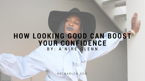 HOW LOOKING GOOD CAN HELP BUILD YOUR CONFIDENCE